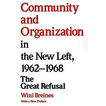 Community and Organization in the New Left, 1962-1968: The Great Refusal