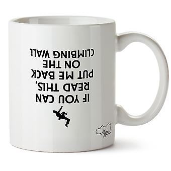 Hippowarehouse If You Can Read This, Put Me Back On The Climbing Wall (Printed Upside Down) Printed Mug Cup Ceramic 10oz