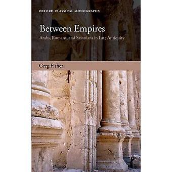 Mellem Empires arabere romerne og Sasanians i slutningen antikken af Fisher & Greg