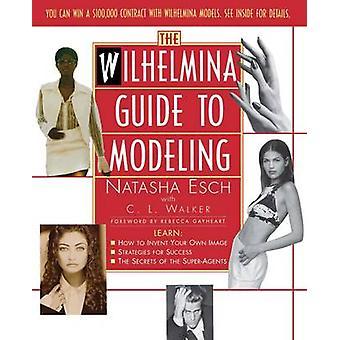 Wilhelmina Guide to Modeling by Esch & Natasha
