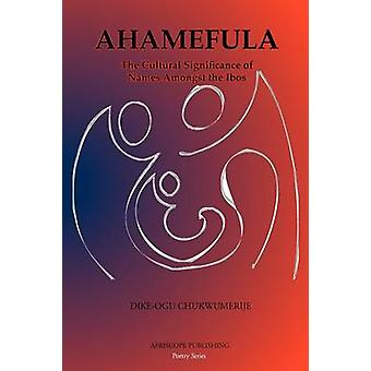 Ahamefula The Cultural Significance of Names Amongst the Ibos by Chukwumerije & DikeOgu