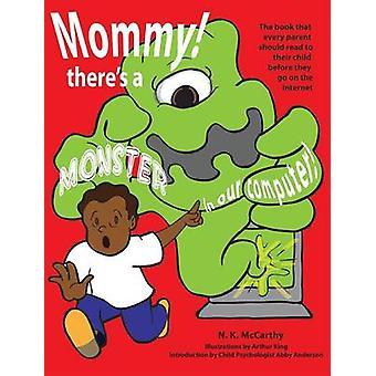 Mamma c'è un mostro nel nostro Computer il libro ogni genitore dovrebbe leggere al loro bambino prima di andare su Internet di McCarthy & N K