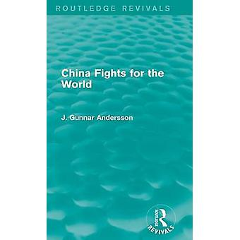 China Fights for the World Routledge Revivals by Andersson & J. Gunnar