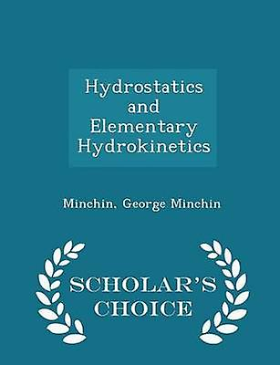 Hydrostatics and Elementary Hydrokinetics  Scholars Choice Edition by Minchin & Minchin & George