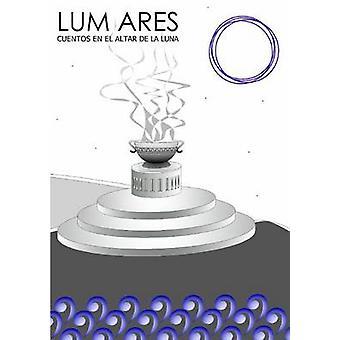 Lum Ares Cuentos En El Altar de La Luna by Juanes Garcia & Jesus