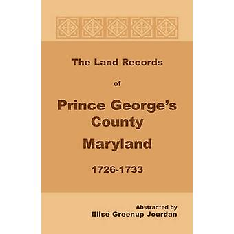 The Land Records of Prince Georges County Maryland 17261733 by Jourdan & Elise Greenup