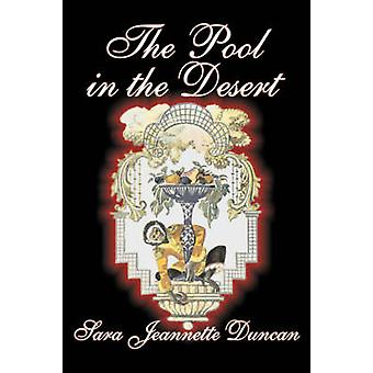 The Pool in the Desert by Sara Jeanette Duncan Fiction Classics Literary by Duncan & Sara Jeannette