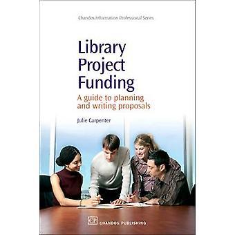 Projet de bibliothèque de financement un Guide de planification et de rédaction de propositions de Carpenter & Julie
