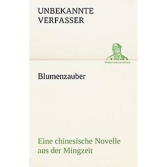 Blumenzauber Novelle Aus Der Mingzeit durch Unbekannte Verfasser