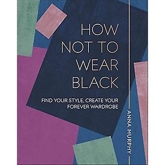 How Not to Wear Black - Find your Style - Create your Forever Wardrobe