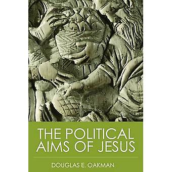 The Political Aims of Jesus by Douglas E Oakman - 9780800638474 Book