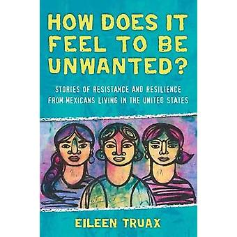 How Does It Feel to Be Unwanted? - Stories of Resistance and Resilienc