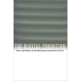 The Digital Condition - Class and Culture in the Information Network b