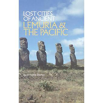 Lost Cities of Ancient Lemuria and the Pacific by David Hatcher Child