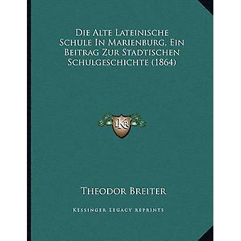 Die Alte Lateinische Schule in Marienburg - Ein Beitrag Zur Stadtisch