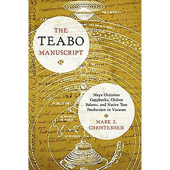 The Teabo Manuscript - Maya Christian Copybooks - Chilam Balams - and