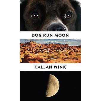 Dog Run Moon - Stories by Callan Wink - 9781847088147 Book