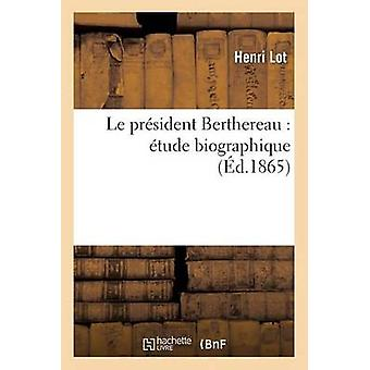 Le President Berthereau - Etude Biographique by Henri Lot - 9782013406