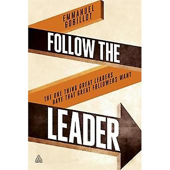 Follow the Leader The One Thing Great Leaders Have That Great Followers Want by Gobillot & Emmanuel