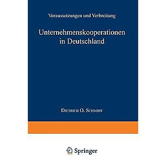 Unternehmenskooperationen yrityksessä Deutschland Voraussetzungen und Verbreitung by Schmidt & Dietrich O.