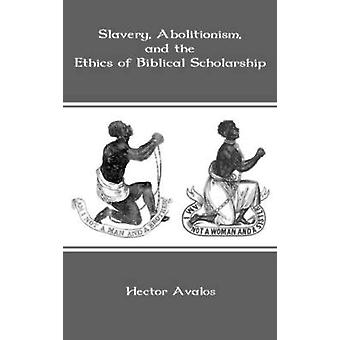 Slavery Abolitionism and the Ethics of Biblical Scholarship by Avalos & Hector