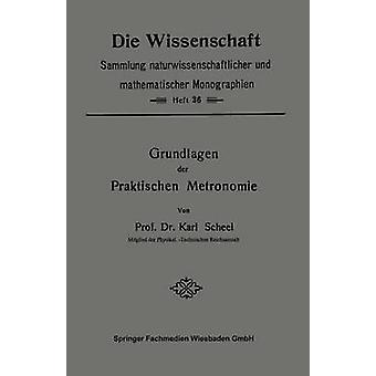 Grundlagen Der Praktischen Metronomie by Scheel & Karl