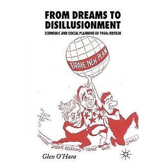 From Dreams to Disillusionment  Economic and Social Planning in 1960s Britain by OHara & Glen