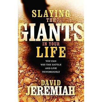 Slaying the Giants in Your Life by Dr. David Jeremiah