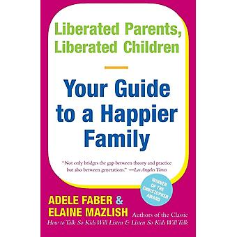 Liberated Parents Liberated Children by Faber & Adele