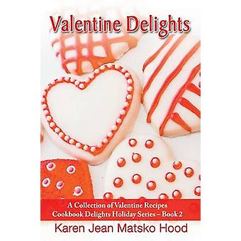 Valentine Delights Cookbook by Hood & Karen Jean Matsko