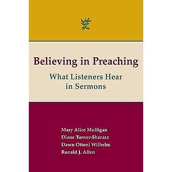 Believing in Preaching What Listeners Hear in Sermons by Allen & Ronald J.