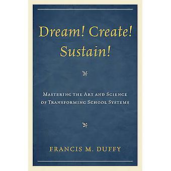Dröm skapa upprätthålla Mastering konsten och vetenskapen att omvandla skolsystem av Duffy & Francis