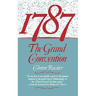 1787 The Grand Convention by Rossiter & Clinton