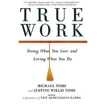True Work Doing What You Love and Loving What You Do by Toms & Michael