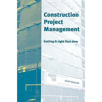 Construction Project Management Getting It Right First Time by Woodward & J. F.
