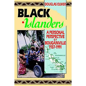 Black Islanders A Personal Perspective of a Bougainville 19371991 von Oliver & Douglas L.