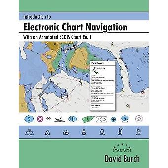 Introduction to Electronic Chart Navigation With an Annotated ECDIS Chart No. 1 by Burch & David