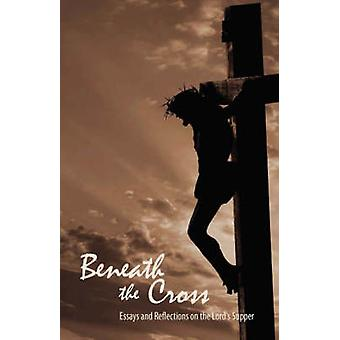 Beneath the Cross Essays and Reflections on the Lords Supper by Copeland & Jady S.