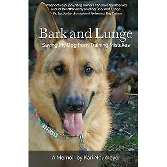 Bark and Lunge Saving My Dog from Training Mistakes by Neumeyer & Kari