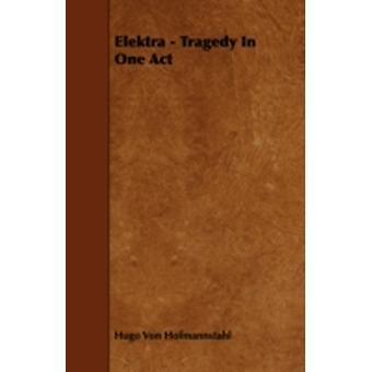 Elektra  Tragedy in One Act by Hofmannstahl & Hugo Von