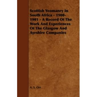 Scottish Yeomanry in South Africa  19001901  A Record of the Work and Experiences of the Glasgow and Ayrshire Companies by Orr & A. S.