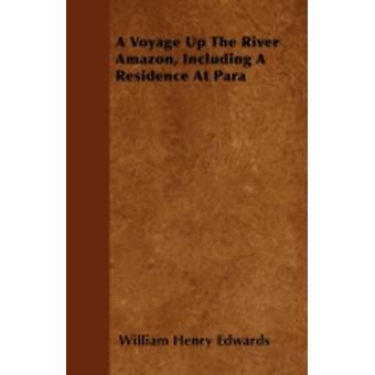 A Voyage Up The River Amazon Including A Residence At Para by Edwards & William Henry