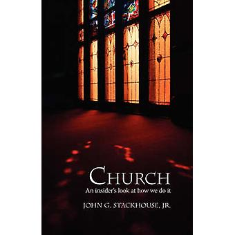 Church An Insiders Look at How We Do It by Stackhouse & John G. & Jr.