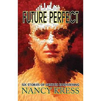 Future Perfect Six Stories of Genetic Engineering by Kress & Nancy