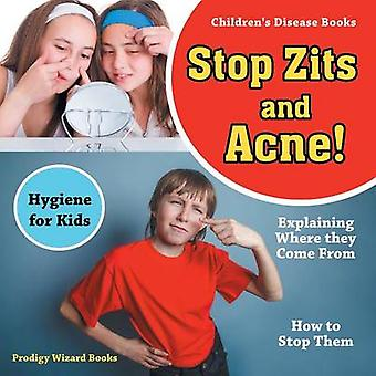 Stop Zits and Acne Explaining Where They Come from  How to Stop Them  Hygiene for Kids  Childrens Disease Books by Prodigy Wizard
