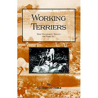 Working Terriers  Their Management Training and Work Etc. by BristowNoble & J. C.