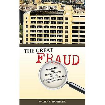 The Great Fraud Unveiling the Discrepancies of the Jehovahs Witnesses Organization by Harris Sr. & Walter C.