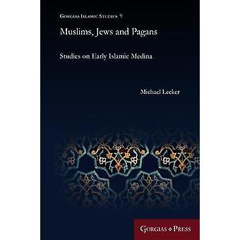 Muslims Jews and Pagans Studies on Early Islamic Medina by Lecker & Michael