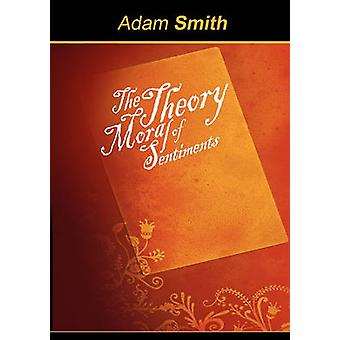 The Theory of Moral Sentiments by Smith & Adam