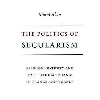 The Politics of Secularism - Religion - Diversity - and Institutional